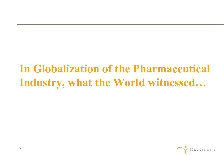 In Globalization of the Pharmaceutical Industry, what the World witnessed… 7