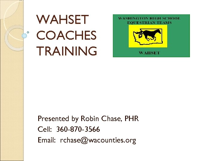 WAHSET COACHES TRAINING Presented by Robin Chase, PHR Cell: 360 -870 -3566 Email: rchase@wacounties.