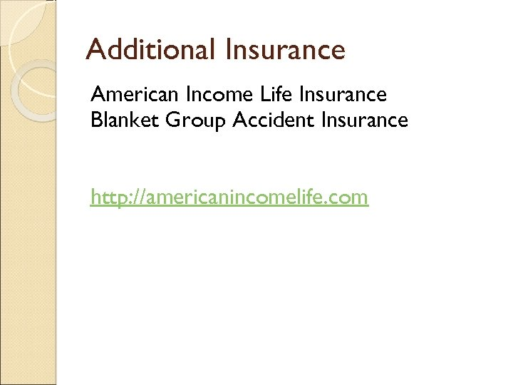 Additional Insurance American Income Life Insurance Blanket Group Accident Insurance http: //americanincomelife. com