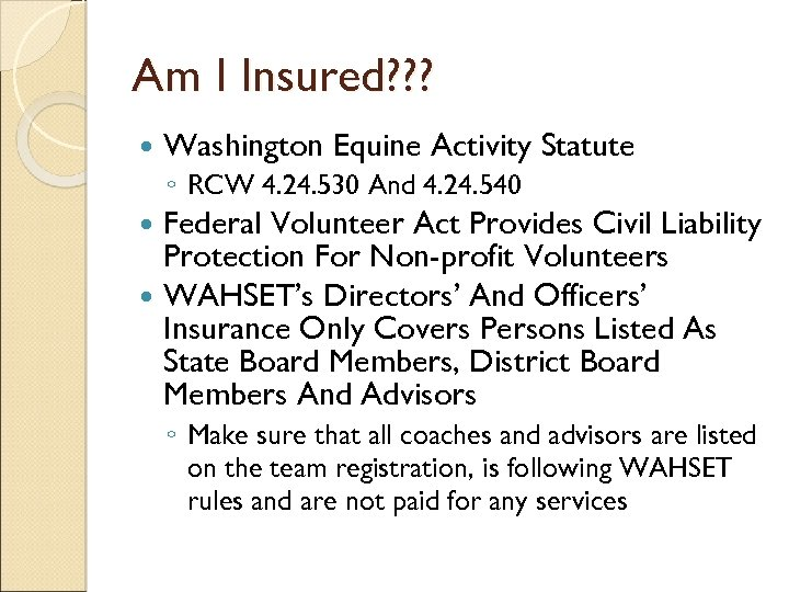 Am I Insured? ? ? Washington Equine Activity Statute ◦ RCW 4. 24. 530