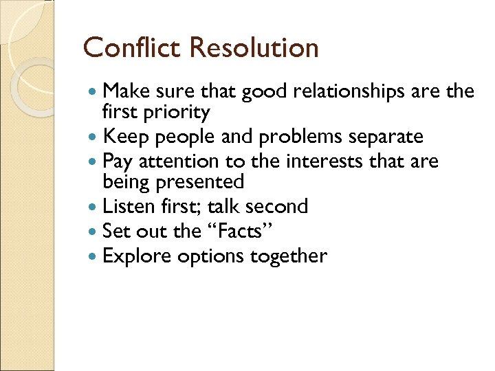 Conflict Resolution Make sure that good relationships are the first priority Keep people and
