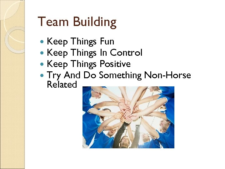 Team Building Keep Things Fun Keep Things In Control Keep Things Positive Try And