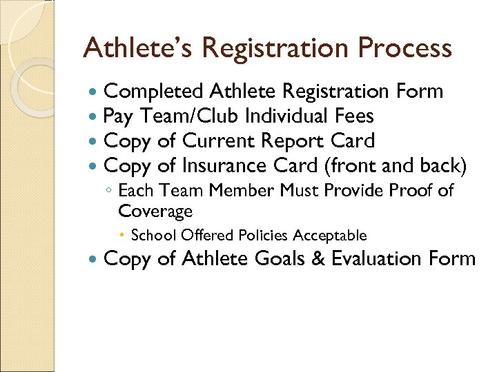 Athlete's Registration Process Completed Athlete Registration Form Pay Team/Club Individual Fees Copy of Current