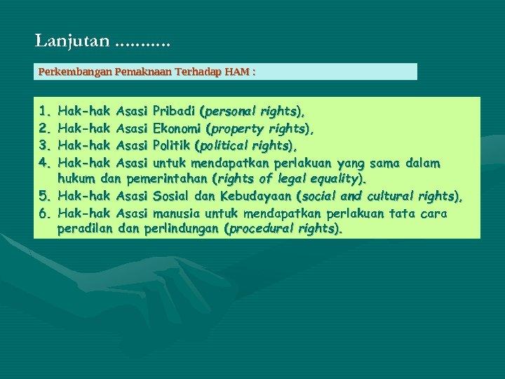 Lanjutan. . . Perkembangan Pemaknaan Terhadap HAM : 1. 2. 3. 4. Hak-hak Asasi