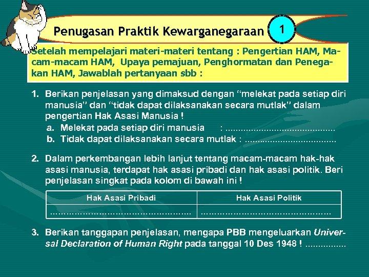 Penugasan Praktik Kewarganegaraan 1 Setelah mempelajari materi-materi tentang : Pengertian HAM, Macam-macam HAM, Upaya