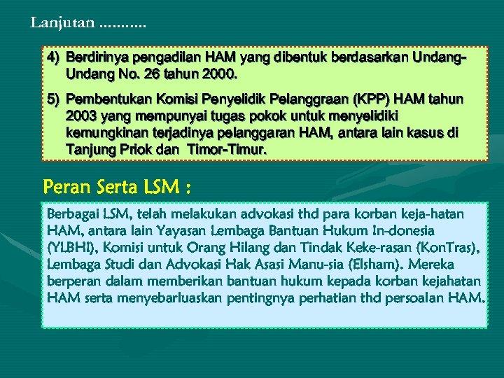 Lanjutan. . . 4) Berdirinya pengadilan HAM yang dibentuk berdasarkan Undang No. 26 tahun