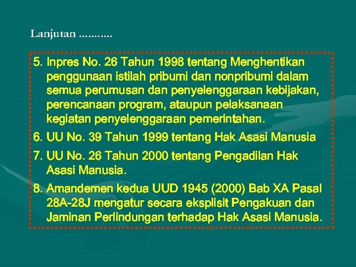 Lanjutan. . . 5. Inpres No. 26 Tahun 1998 tentang Menghentikan penggunaan istilah pribumi