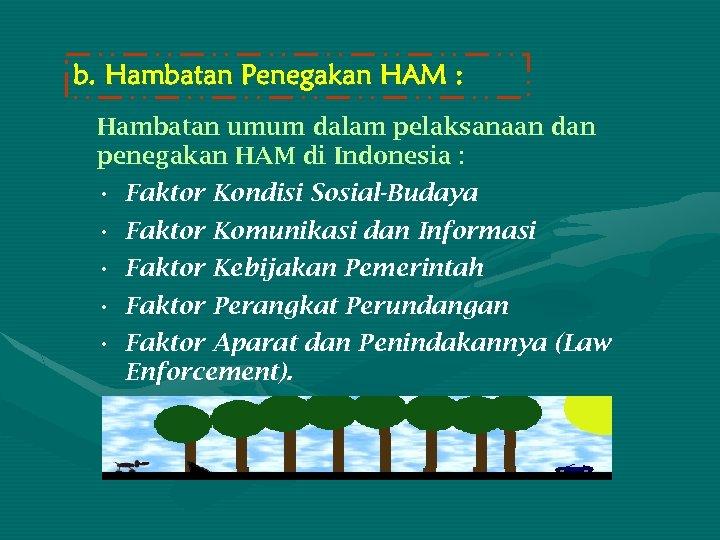 b. Hambatan Penegakan HAM : Hambatan umum dalam pelaksanaan dan penegakan HAM di Indonesia