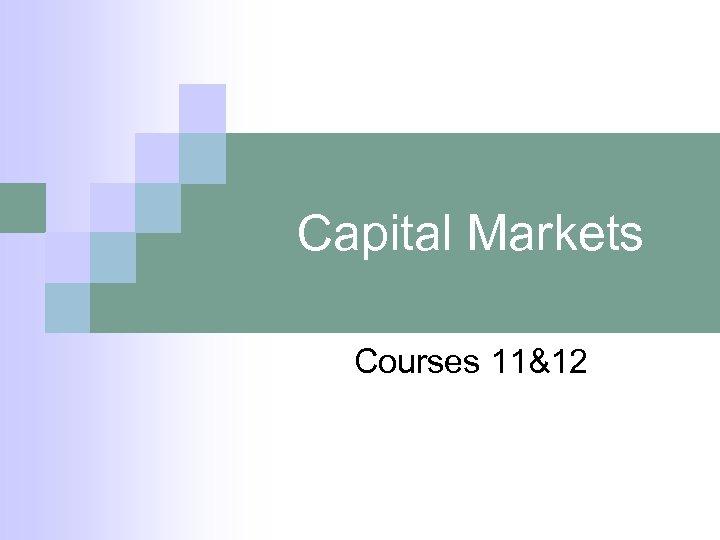 Capital Markets Courses 11&12