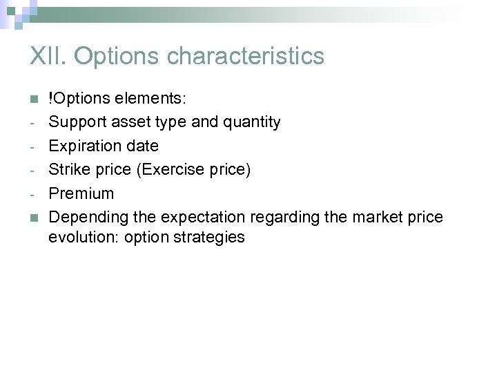 XII. Options characteristics n n !Options elements: Support asset type and quantity Expiration date