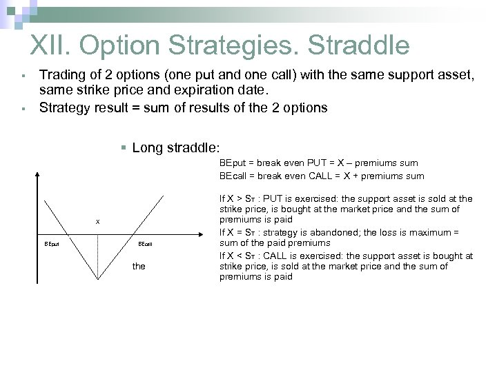 XII. Option Strategies. Straddle § § Trading of 2 options (one put and one