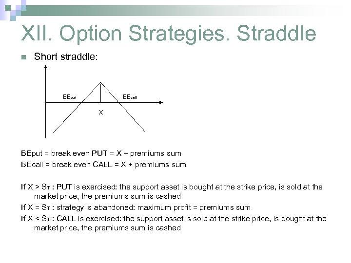 XII. Option Strategies. Straddle n Short straddle: BEput BEcall X BEput = break even