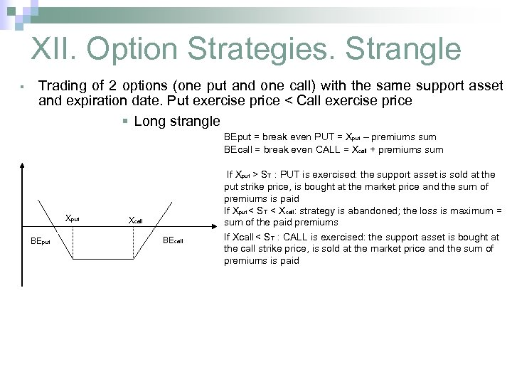 XII. Option Strategies. Strangle § Trading of 2 options (one put and one call)