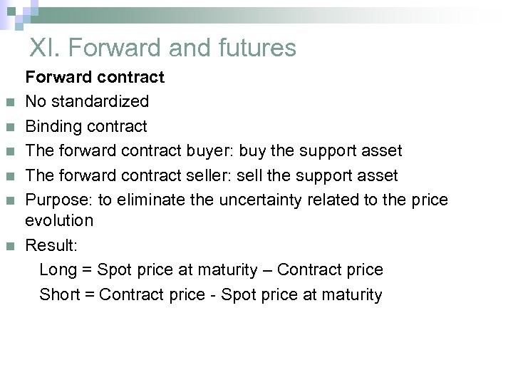 XI. Forward and futures n n n Forward contract No standardized Binding contract The