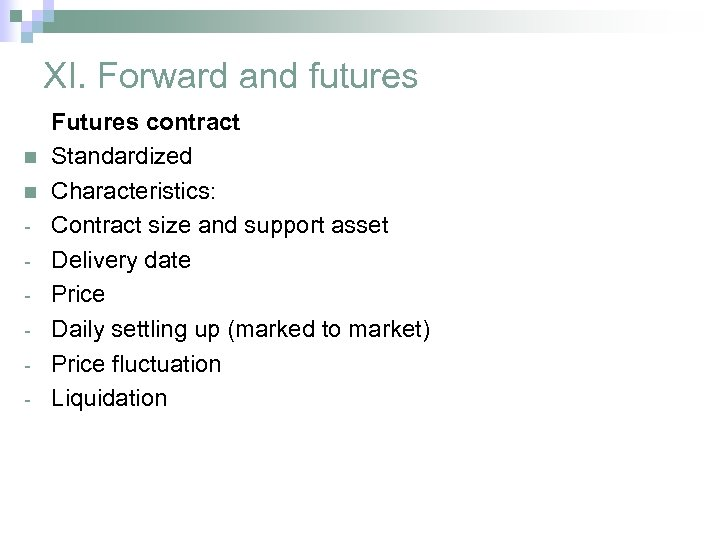 XI. Forward and futures n n - Futures contract Standardized Characteristics: Contract size and
