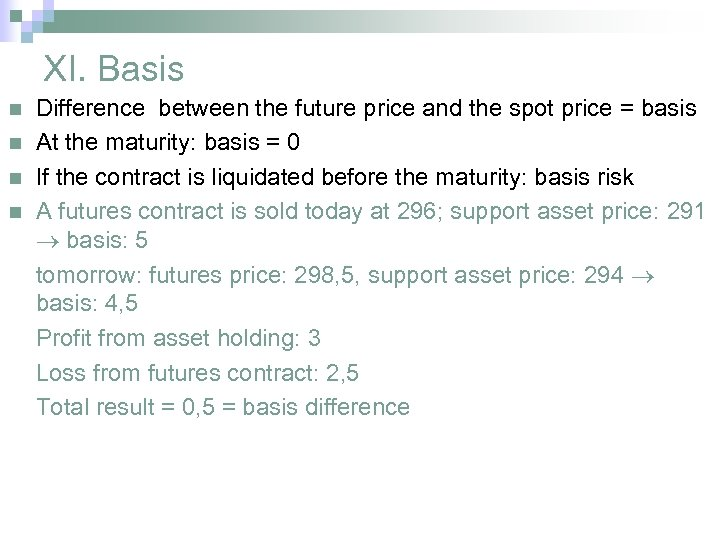 XI. Basis n n Difference between the future price and the spot price =