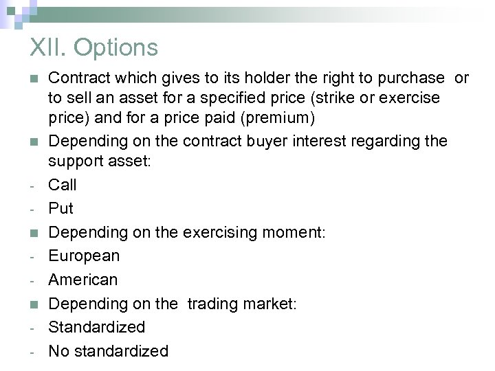 XII. Options n n - Contract which gives to its holder the right to