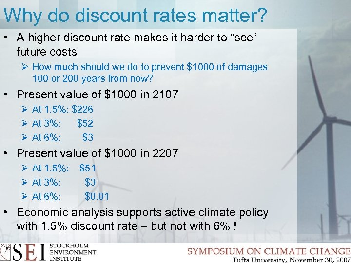 Why do discount rates matter? • A higher discount rate makes it harder to
