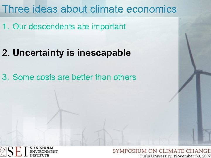 Three ideas about climate economics 1. Our descendents are important 2. Uncertainty is inescapable