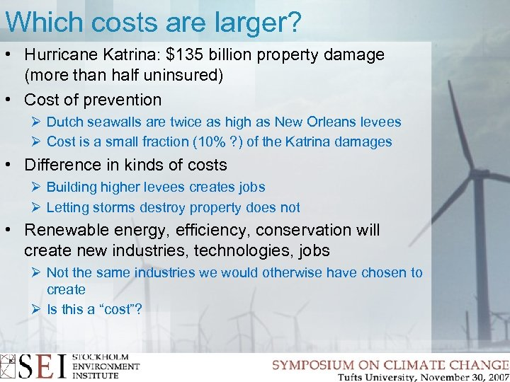 Which costs are larger? • Hurricane Katrina: $135 billion property damage (more than half