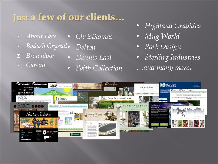 Just a few of our clients… About Face • Badash Crystal • Brownlow •
