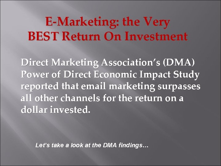 E-Marketing: the Very BEST Return On Investment Direct Marketing Association's (DMA) Power of Direct