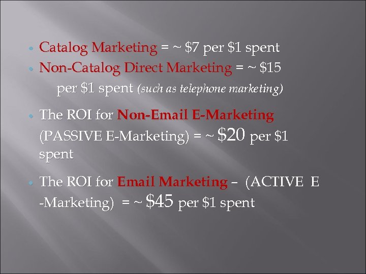 Catalog Marketing = ~ $7 per $1 spent Non-Catalog Direct Marketing = ~