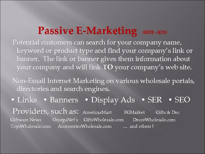Passive E-Marketing (ROI ~$20) Potential customers can search for your company name, keyword or