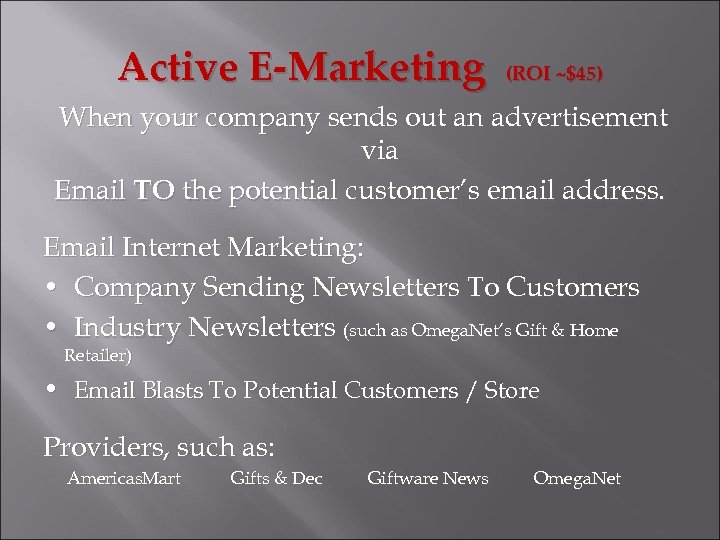 Active E-Marketing (ROI ~$45) When your company sends out an advertisement via Email TO