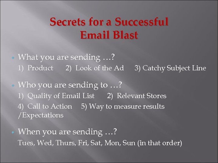 Secrets for a Successful Email Blast What you are sending …? 1) Product 2)