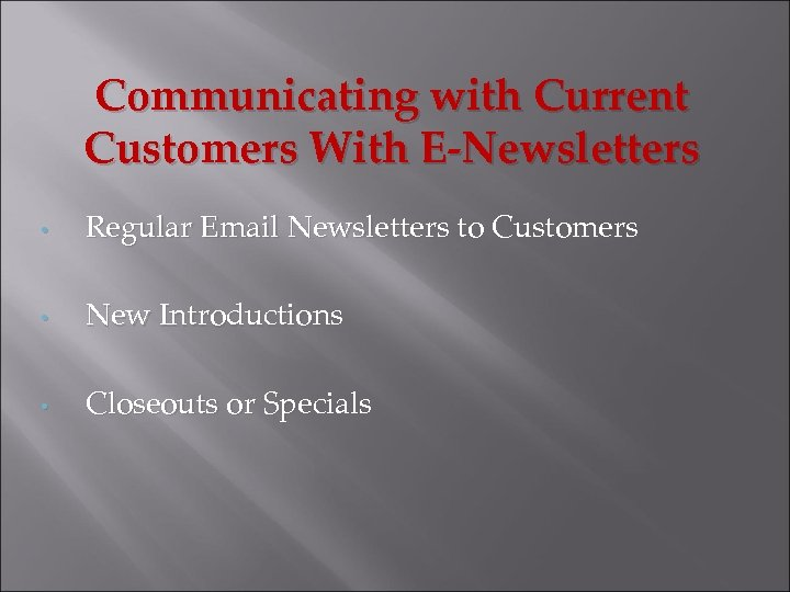 Communicating with Current Customers With E-Newsletters • Regular Email Newsletters to Customers • New