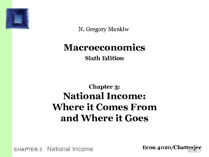 N. Gregory Mankiw Macroeconomics Sixth Edition Chapter 3: National Income: Where it Comes From