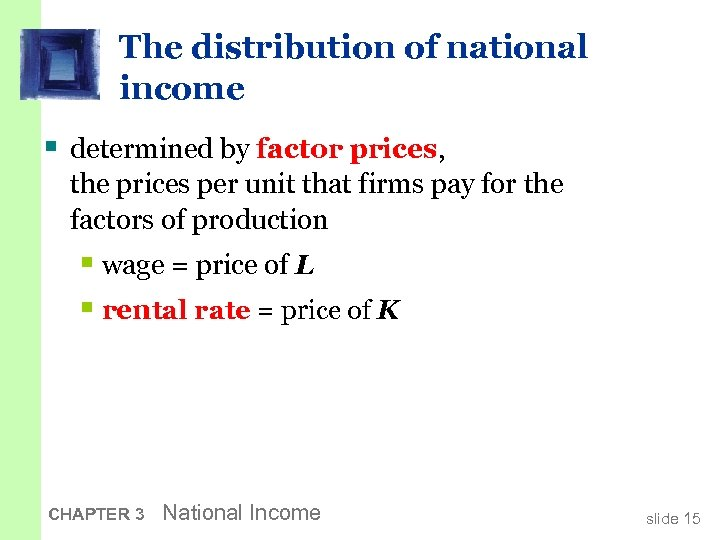 The distribution of national income § determined by factor prices, the prices per unit