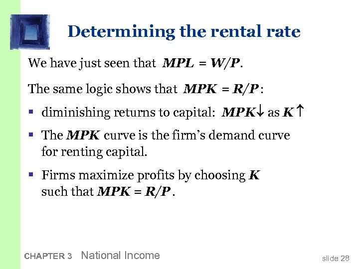 Determining the rental rate We have just seen that MPL = W/P. The same