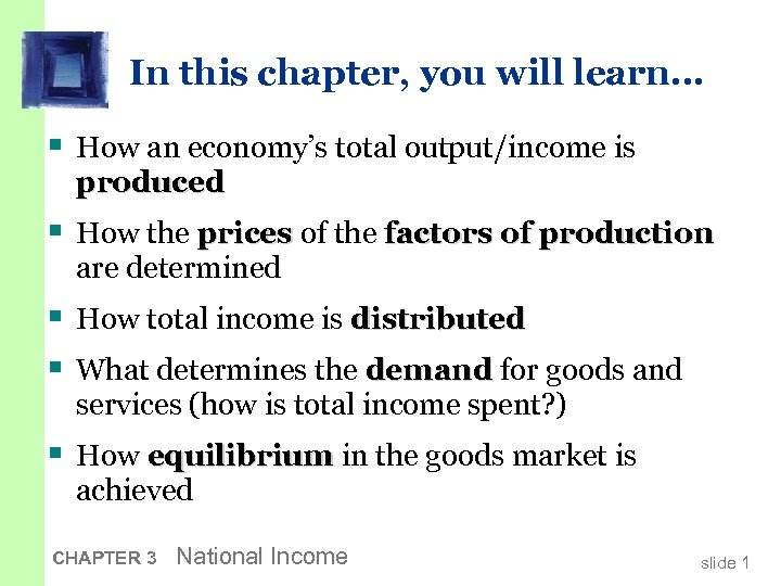 In this chapter, you will learn… § How an economy's total output/income is produced
