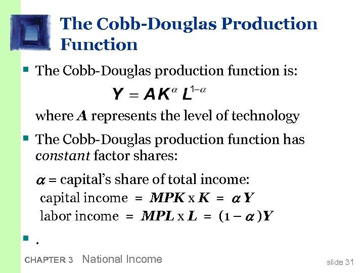The Cobb-Douglas Production Function § The Cobb-Douglas production function is: where A represents the
