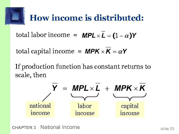 How income is distributed: total labor income = total capital income = If production