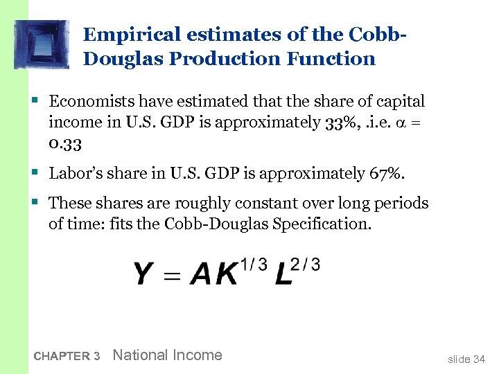 Empirical estimates of the Cobb. Douglas Production Function § Economists have estimated that the