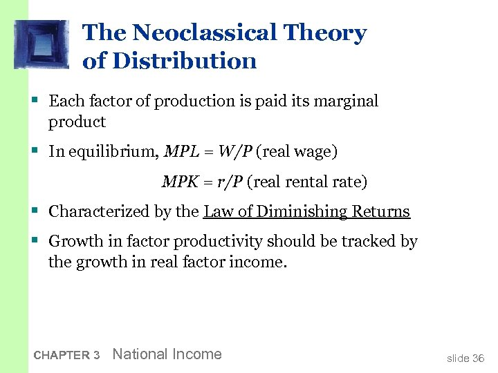 The Neoclassical Theory of Distribution § Each factor of production is paid its marginal