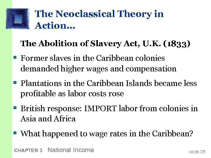The Neoclassical Theory in Action… The Abolition of Slavery Act, U. K. (1833) §