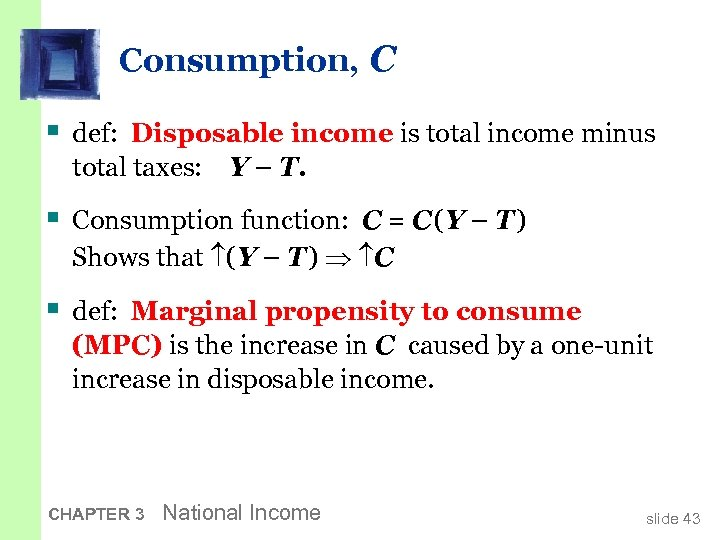 Consumption, C § def: Disposable income is total income minus total taxes: Y –