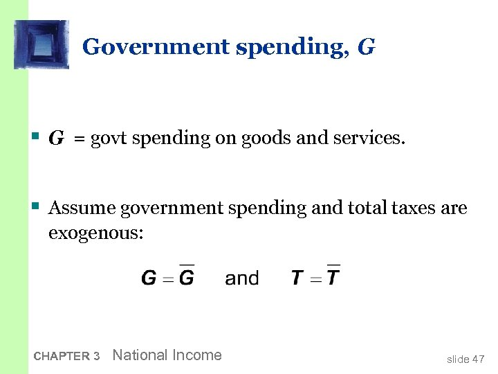 Government spending, G § G = govt spending on goods and services. § Assume