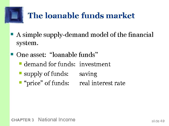 The loanable funds market § A simple supply-demand model of the financial system. §