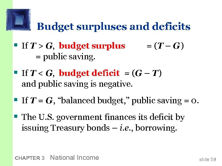 Budget surpluses and deficits § If T > G, budget surplus = (T –