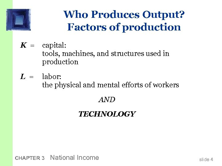 Who Produces Output? Factors of production K = capital: tools, machines, and structures used