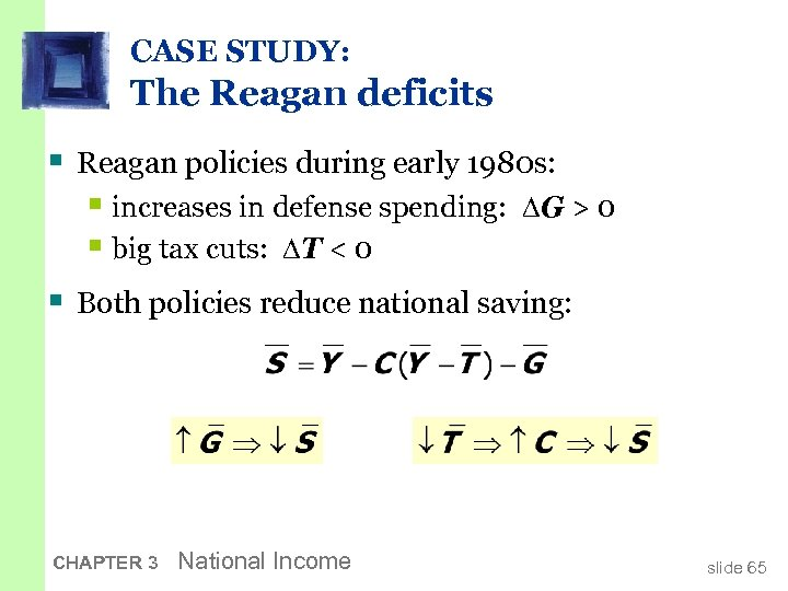 CASE STUDY: The Reagan deficits § Reagan policies during early 1980 s: § increases