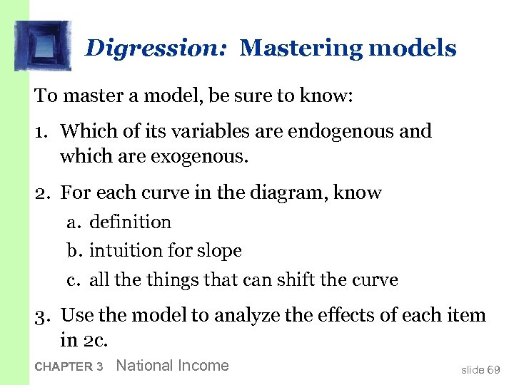 Digression: Mastering models To master a model, be sure to know: 1. Which of