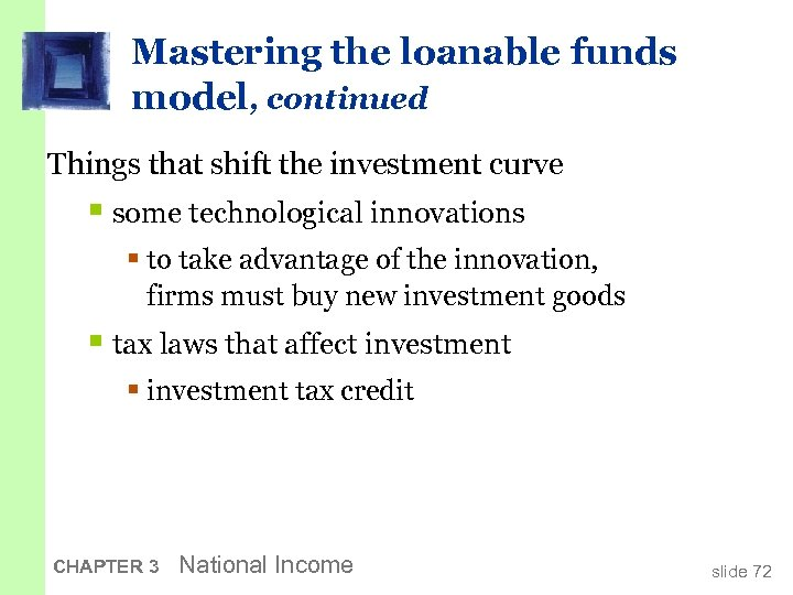 Mastering the loanable funds model, continued Things that shift the investment curve § some