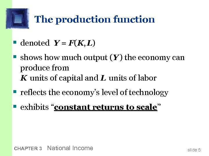 The production function § denoted Y = F(K, L) § shows how much output