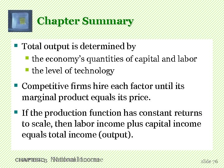 Chapter Summary § Total output is determined by § the economy's quantities of capital